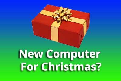 New Computer For Christmas?