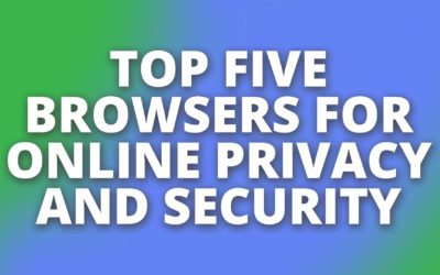 Top Five Browsers for Online Privacy and Security