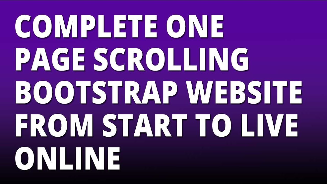 Complete One Page Scrolling Bootstrap Website From Start to Uploading To Online Server